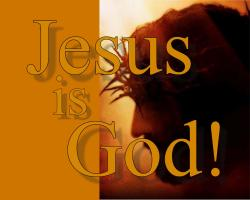 Jesus Christ is God!