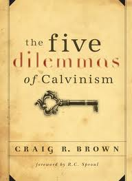 The Five Dilemmas of Calvinism