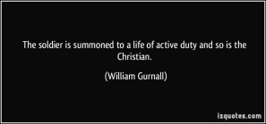 quote-the-soldier-is-summoned-to-a-life-of-active-duty-and-so-is-the-christian-william-gurnall-76899